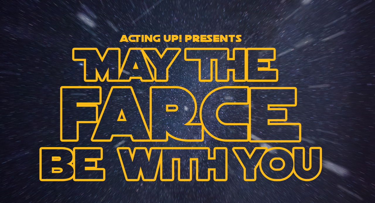 "Acting Up Presents ""May the Farce Be With You"""